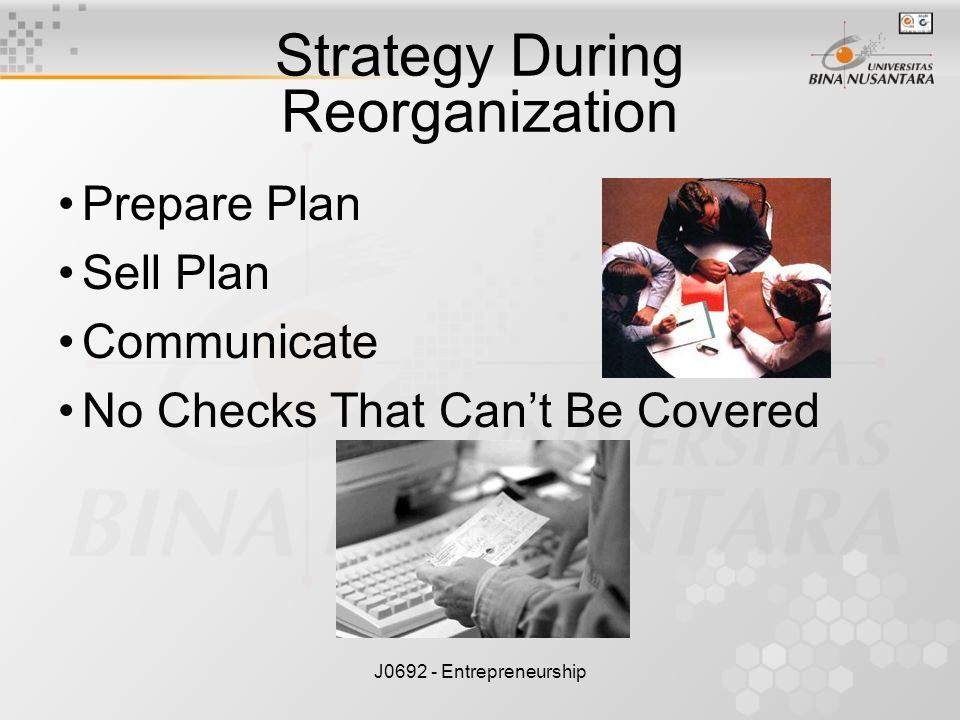 J0692 - Entrepreneurship Strategy During Reorganization Prepare Plan Sell Plan Communicate No Checks That Can't Be Covered