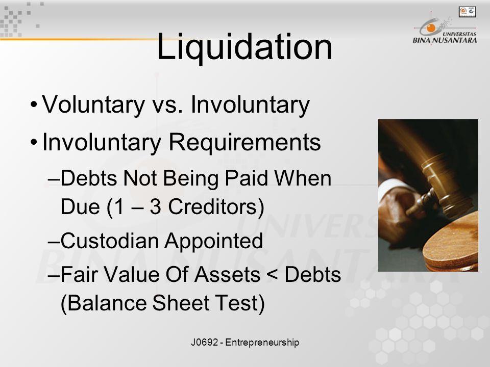 J0692 - Entrepreneurship Liquidation Voluntary vs. Involuntary Involuntary Requirements –Debts Not Being Paid When Due (1 – 3 Creditors) –Custodian Ap