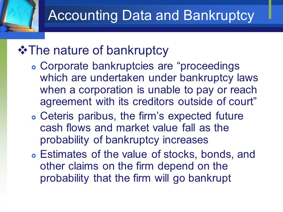 "Accounting Data and Bankruptcy  The nature of bankruptcy  Corporate bankruptcies are ""proceedings which are undertaken under bankruptcy laws when a"