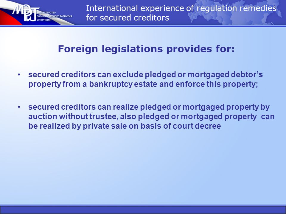 International experience of regulation remedies for secured creditors Foreign legislations provides for: secured creditors can exclude pledged or mort
