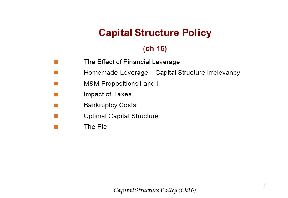 Capital Structure Policy (ch 16) The Effect of Financial Leverage Homemade Leverage – Capital Structure Irrelevancy M&M Propositions I and II Impact o