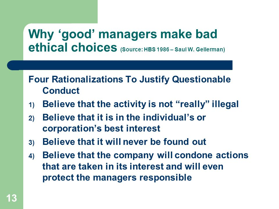 13 Why 'good' managers make bad ethical choices (Source: HBS 1986 – Saul W.