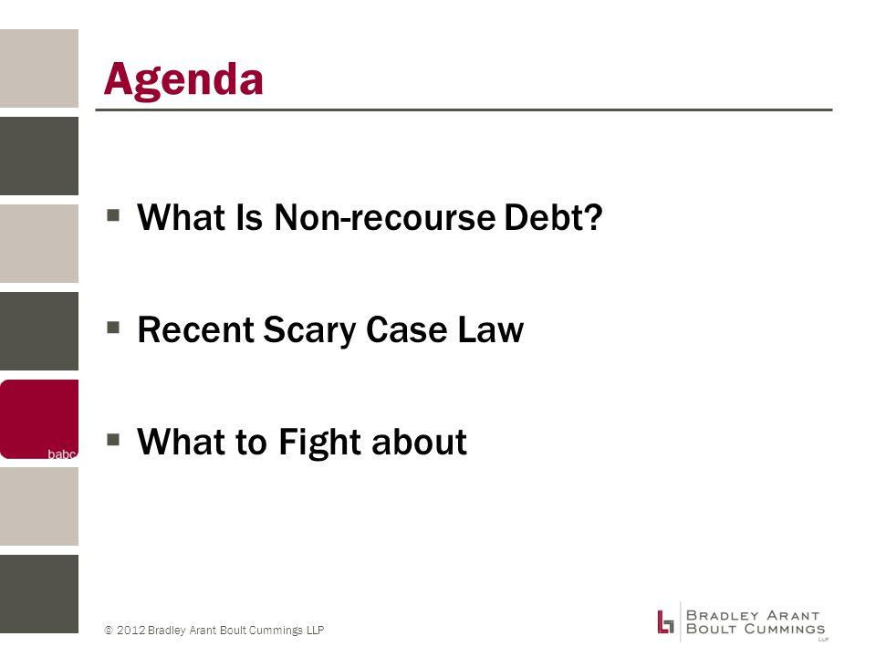 © 2012 Bradley Arant Boult Cummings LLP Agenda  What Is Non-recourse Debt.