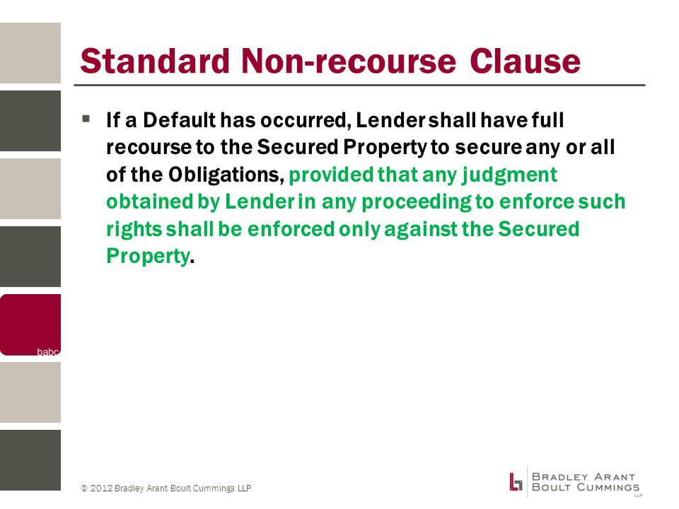 © 2012 Bradley Arant Boult Cummings LLP Recourse Carve-out for SPE  The foregoing restriction on liability shall not apply if Borrower shall violate [ANY OF THE SPE PROVISIONS] of this Deed of Trust.