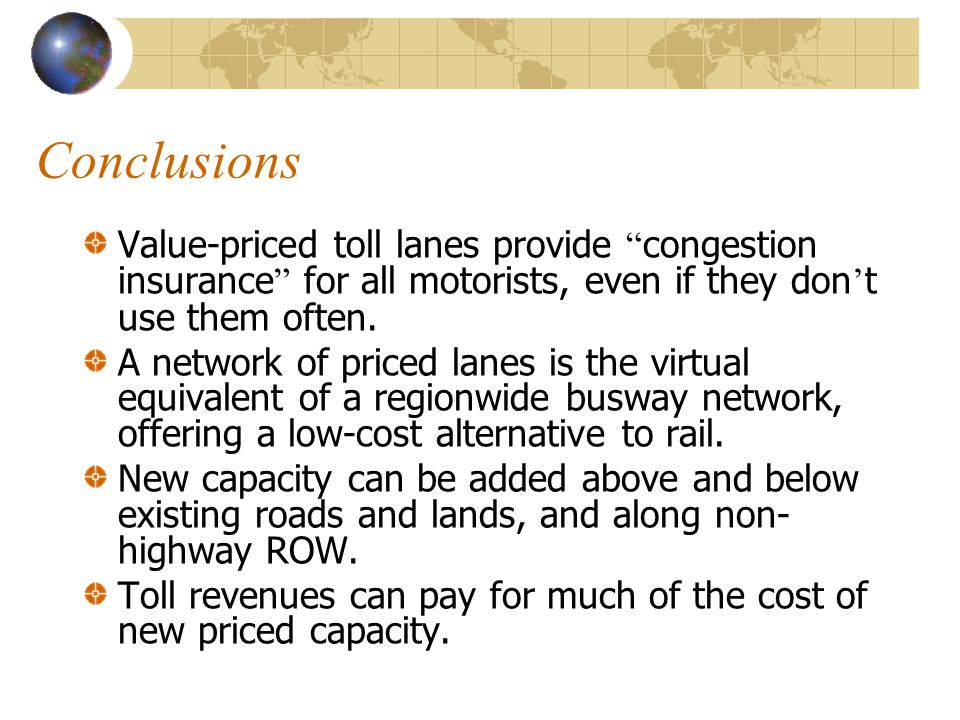 Conclusions Value-priced toll lanes provide congestion insurance for all motorists, even if they don ' t use them often.