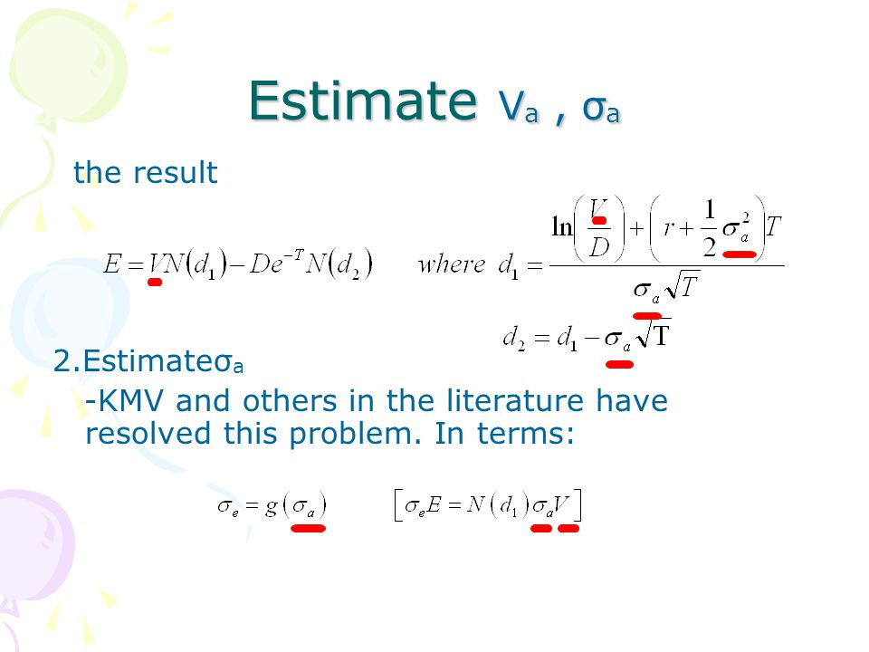 Estimate V a, σ a the result 2.Estimateσ a -KMV and others in the literature have resolved this problem.