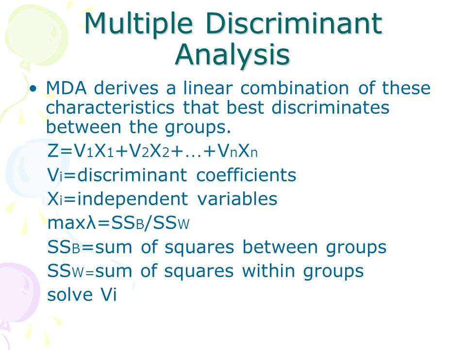 Multiple Discriminant Analysis MDA derives a linear combination of these characteristics that best discriminates between the groups.