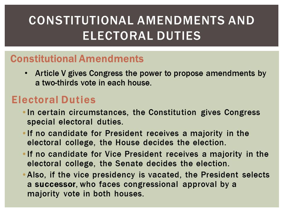 CONSTITUTIONAL AMENDMENTS AND ELECTORAL DUTIES Constitutional Amendments Article V gives Congress the power to propose amendments by a two-thirds vote