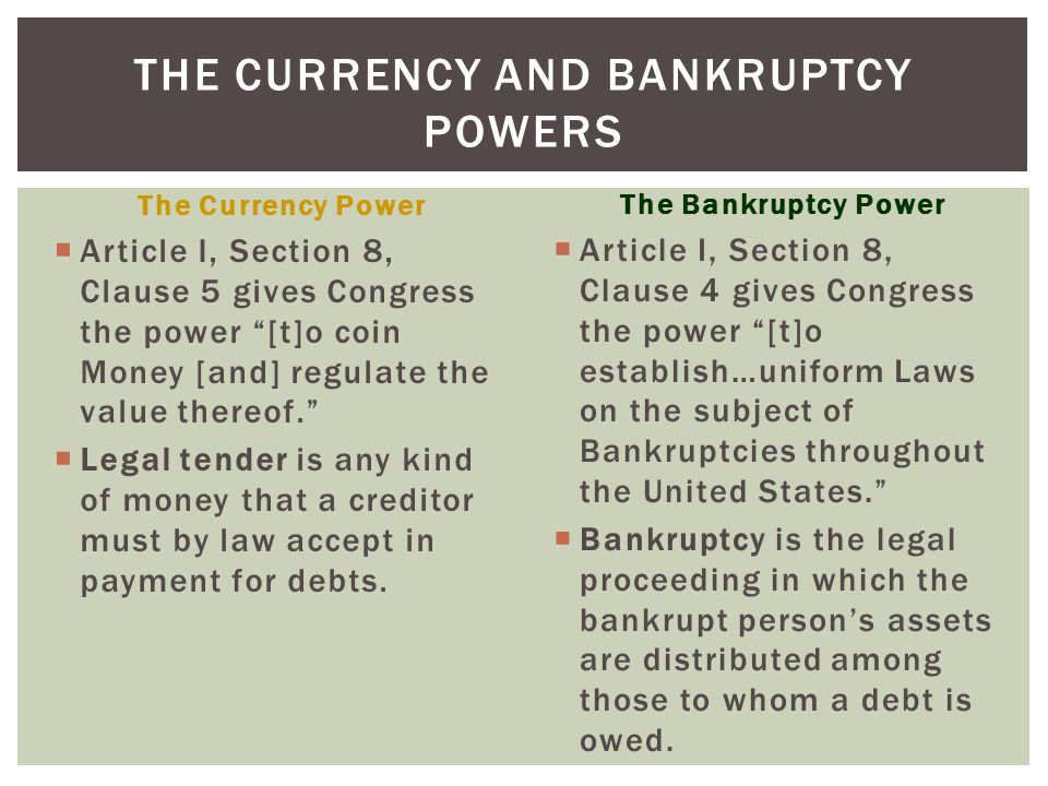 "THE CURRENCY AND BANKRUPTCY POWERS The Currency Power  Article I, Section 8, Clause 5 gives Congress the power ""[t]o coin Money [and] regulate the va"