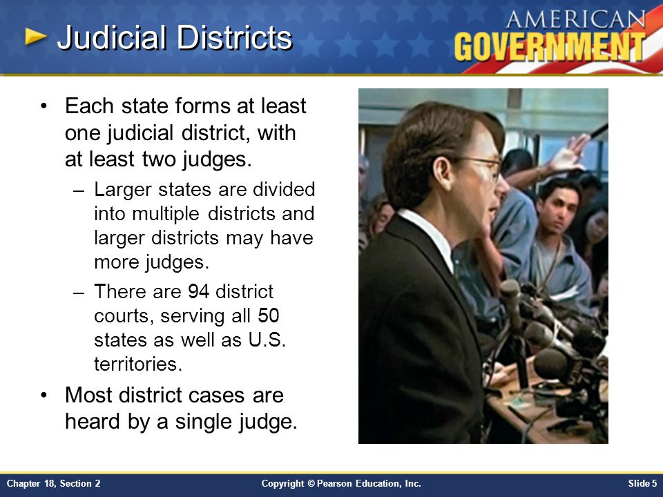 Copyright © Pearson Education, Inc.Slide 6Chapter 18, Section 2 Multi-Judge Panels Three-judge panels try some cases involving apportionment, civil rights, or antitrust laws.