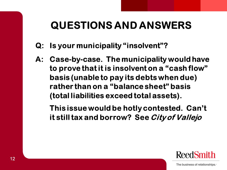 12 QUESTIONS AND ANSWERS Q:Is your municipality insolvent .