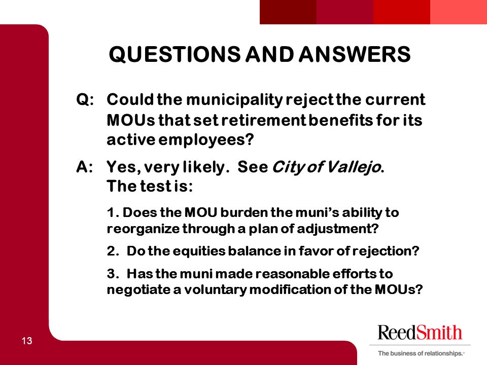 13 QUESTIONS AND ANSWERS Q:Could the municipality reject the current MOUs that set retirement benefits for its active employees.