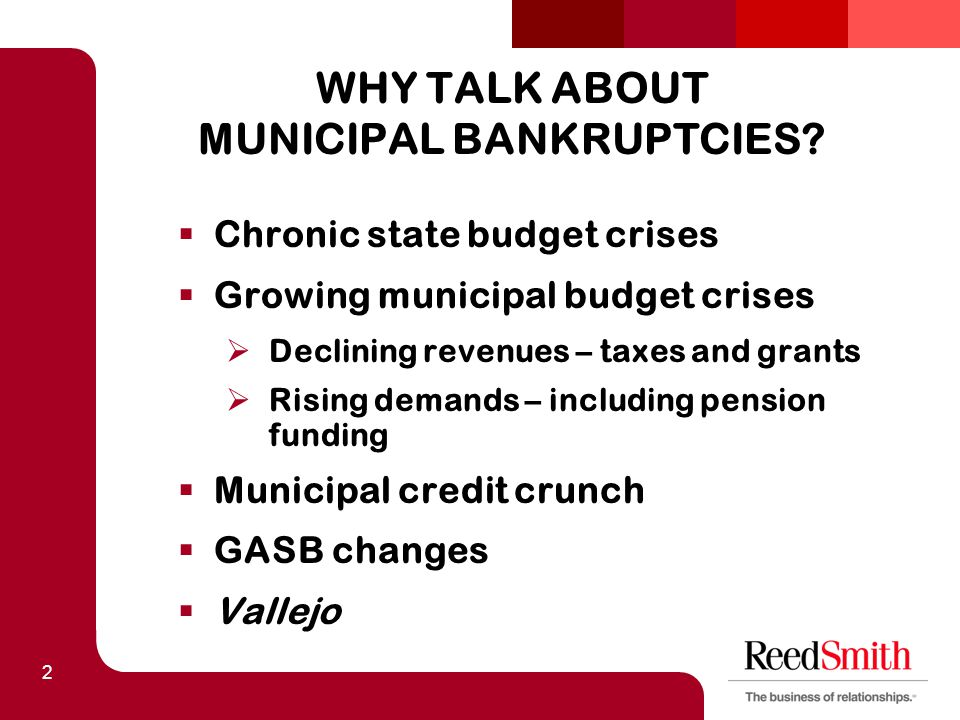 2 WHY TALK ABOUT MUNICIPAL BANKRUPTCIES?  Chronic state budget crises  Growing municipal budget crises  Declining revenues – taxes and grants  Ris