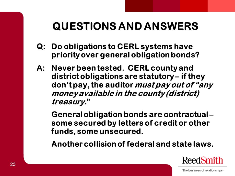 23 QUESTIONS AND ANSWERS Q:Do obligations to CERL systems have priority over general obligation bonds.