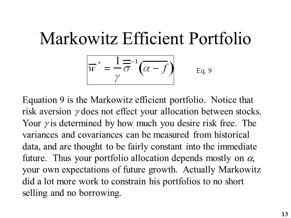 13 Markowitz Efficient Portfolio Equation 9 is the Markowitz efficient portfolio.