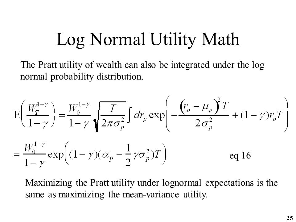 25 Log Normal Utility Math The Pratt utility of wealth can also be integrated under the log normal probability distribution.