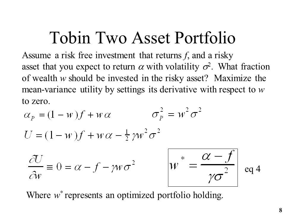 8 Tobin Two Asset Portfolio Assume a risk free investment that returns f, and a risky asset that you expect to return  with volatility  2.