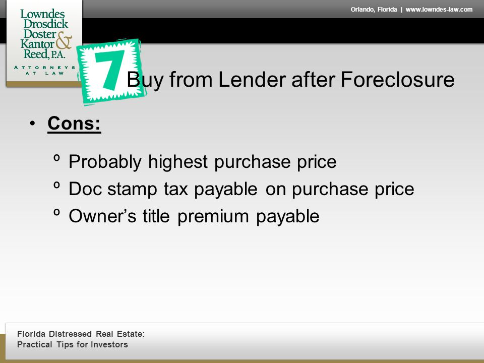 Florida Distressed Real Estate: Practical Tips for Investors Orlando, Florida | www.lowndes-law.com Cons: ºProbably highest purchase price ºDoc stamp