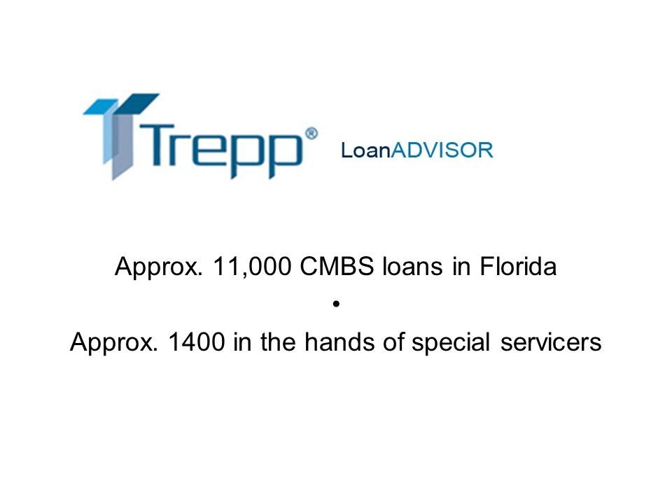 Approx. 11,000 CMBS loans in Florida Approx. 1400 in the hands of special servicers