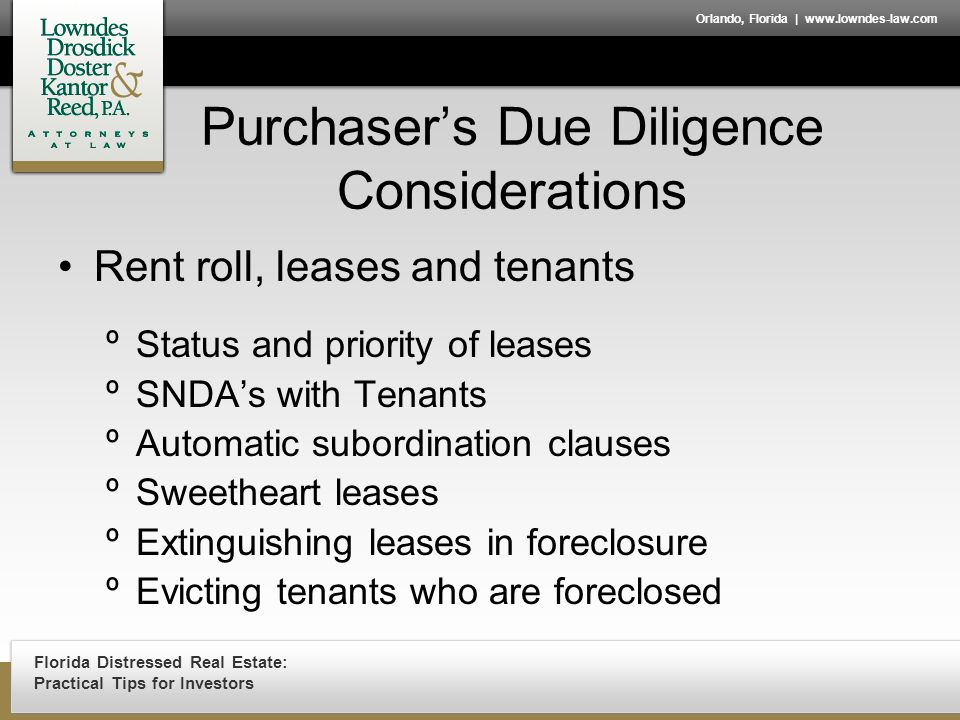 Florida Distressed Real Estate: Practical Tips for Investors Orlando, Florida | www.lowndes-law.com Purchaser's Due Diligence Considerations Rent roll