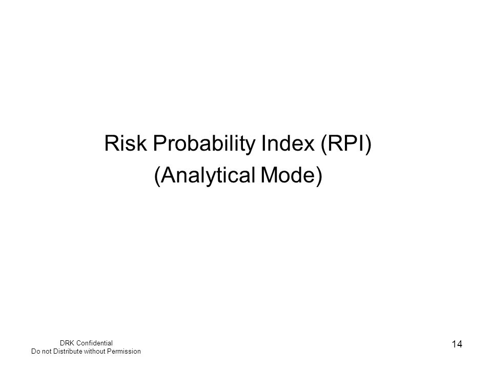 DRK Confidential Do not Distribute without Permission 14 Risk Probability Index (RPI) (Analytical Mode)