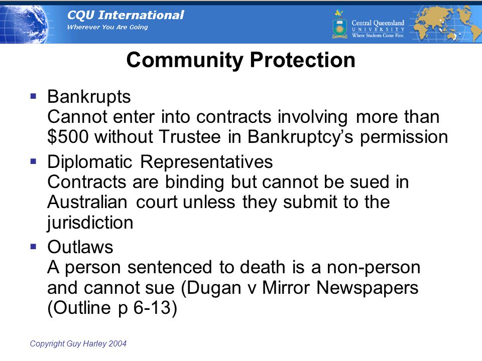 Copyright Guy Harley 2004 Community Protection  Bankrupts Cannot enter into contracts involving more than $500 without Trustee in Bankruptcy's permis