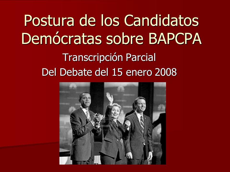 Postura de los Candidatos Demócratas sobre BAPCPA Transcripción Parcial Del Debate del 15 enero 2008