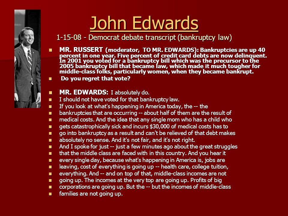 John Edwards John Edwards 1-15-08 - Democrat debate transcript (bankruptcy law) John Edwards MR.