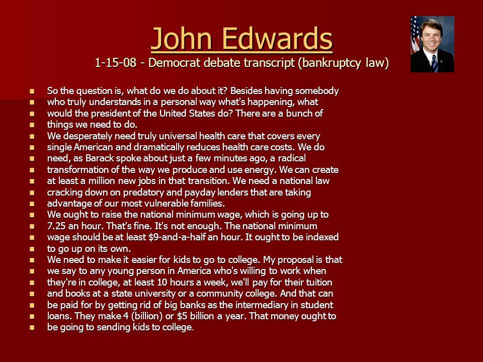 John Edwards John Edwards 1-15-08 - Democrat debate transcript (bankruptcy law) John Edwards So the question is, what do we do about it.