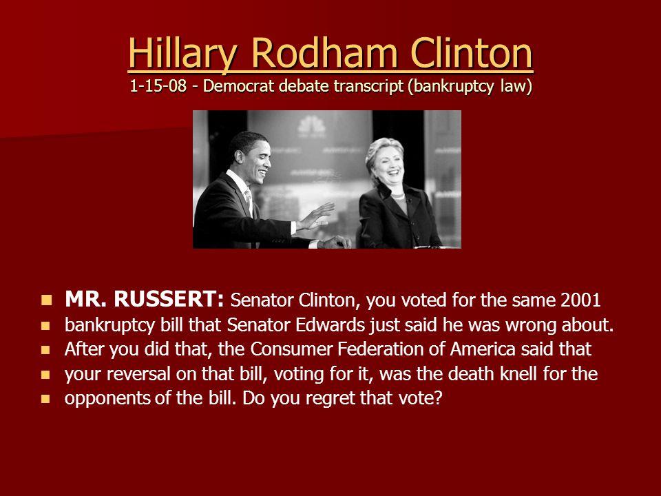 Hillary Rodham Clinton Hillary Rodham Clinton 1-15-08 - Democrat debate transcript (bankruptcy law) Hillary Rodham Clinton MR.