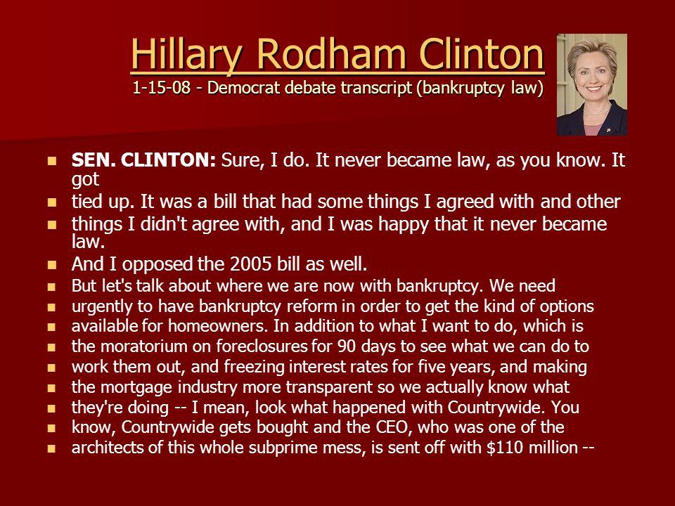 Hillary Rodham Clinton Hillary Rodham Clinton 1-15-08 - Democrat debate transcript (bankruptcy law) Hillary Rodham Clinton SEN.