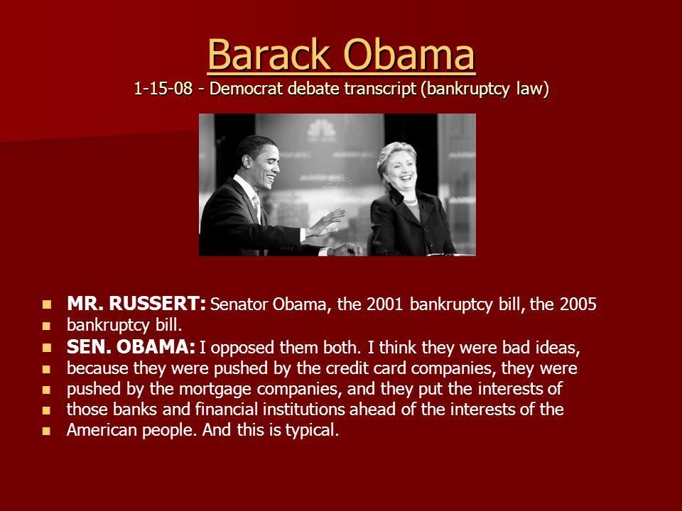 Barack Obama Barack Obama 1-15-08 - Democrat debate transcript (bankruptcy law) Barack Obama MR.