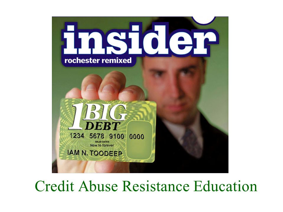 Credit Abuse Resistance Education Program 12 TRUE Your ATM card probably serves as a debit card.