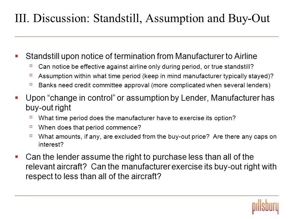 III. Discussion: Standstill, Assumption and Buy-Out  Standstill upon notice of termination from Manufacturer to Airline  Can notice be effective aga
