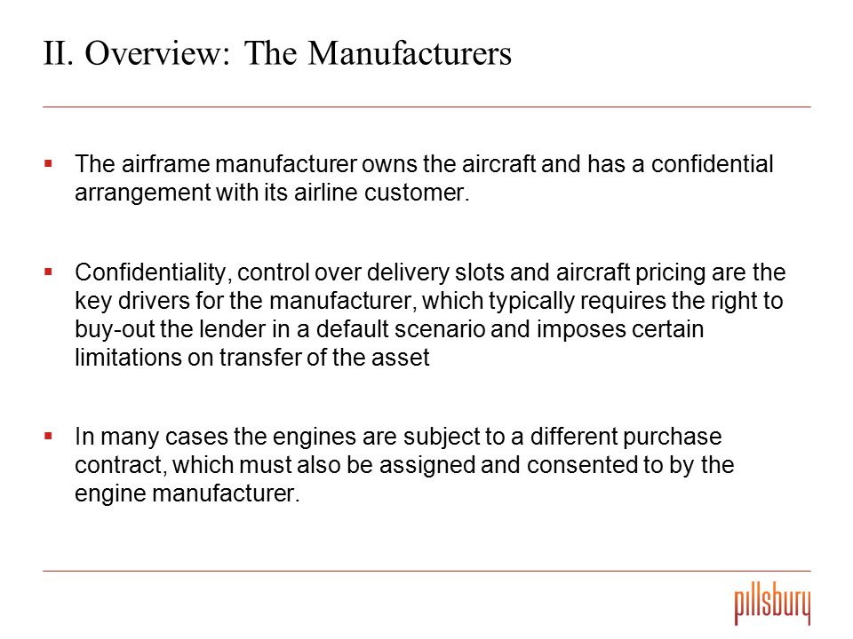 II. Overview: The Manufacturers  The airframe manufacturer owns the aircraft and has a confidential arrangement with its airline customer.  Confiden
