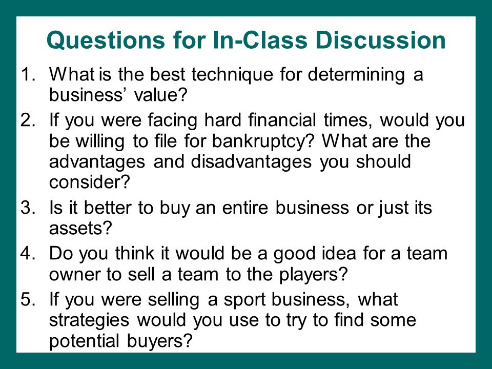 Questions for In-Class Discussion 1.What is the best technique for determining a business' value.