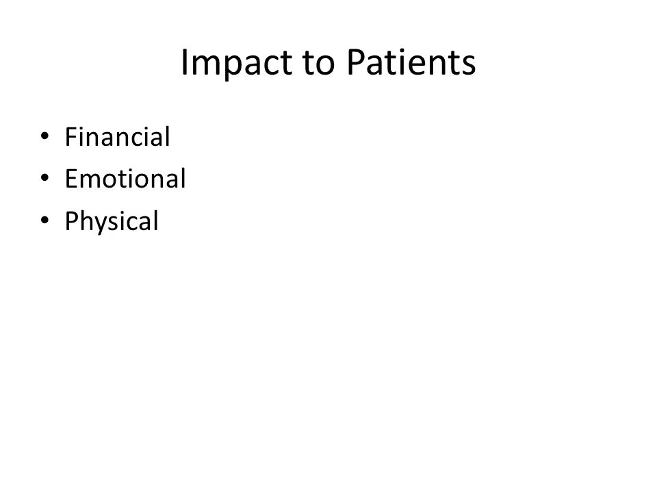 Impact to Patients Financial Emotional Physical