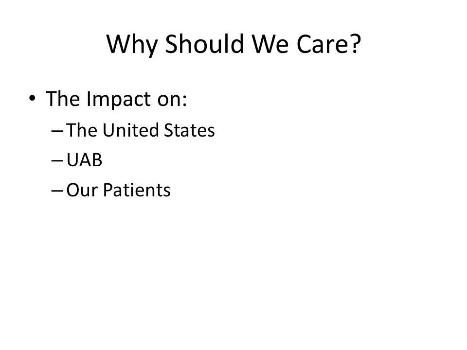 United States Impact 2010 Health Care – $2.6 Trillion – 18% of GDP – $8402 per person in US California Health Care Almanac: Health Care Costs 101, August 2012