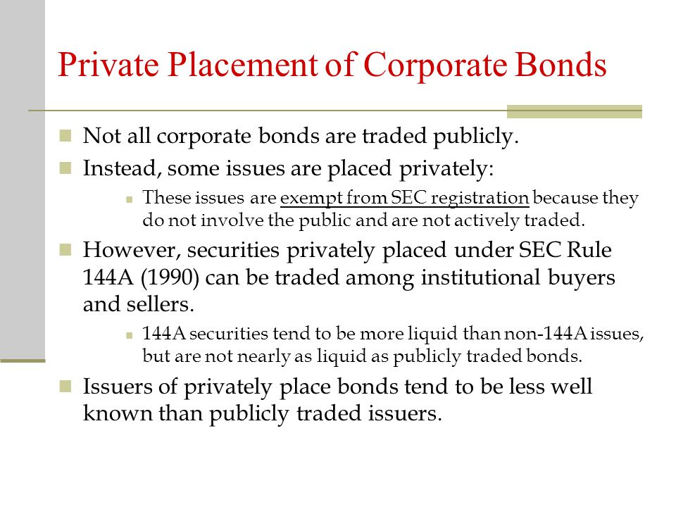 Private Placement of Corporate Bonds Not all corporate bonds are traded publicly.