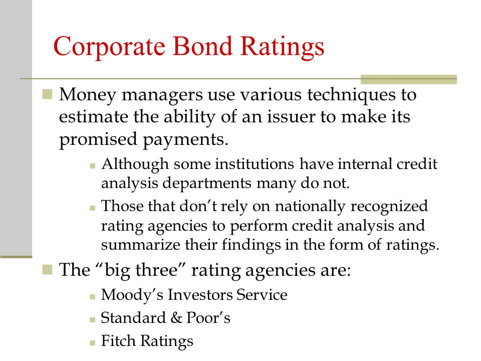 Corporate Bond Ratings Money managers use various techniques to estimate the ability of an issuer to make its promised payments.
