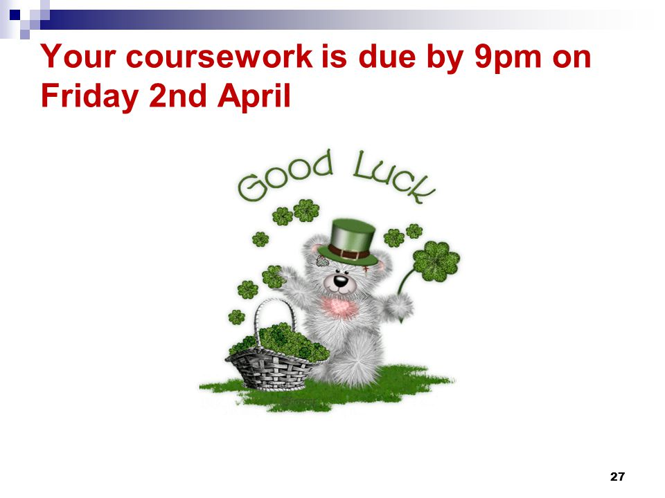 Your coursework is due by 9pm on Friday 2nd April 27