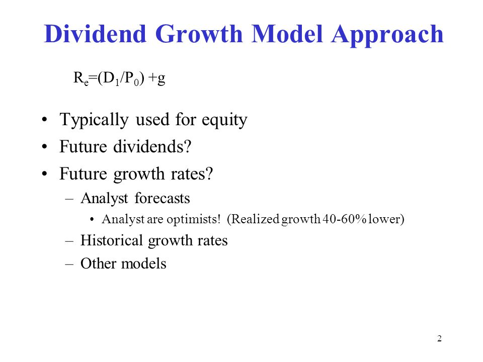 2 Dividend Growth Model Approach Typically used for equity Future dividends? Future growth rates? –Analyst forecasts Analyst are optimists! (Realized