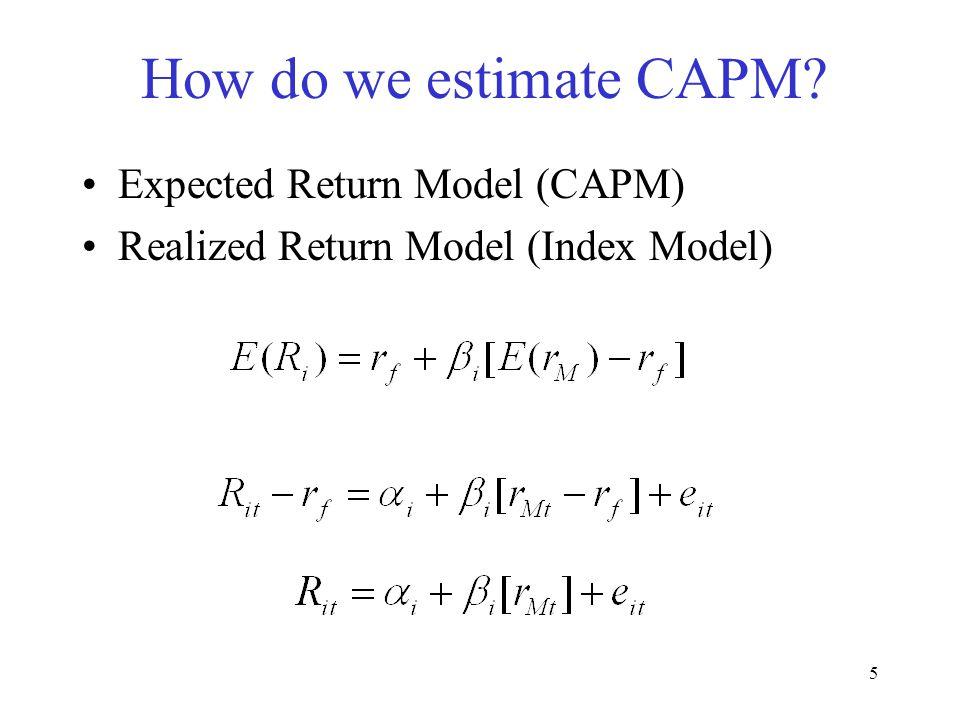5 How do we estimate CAPM? Expected Return Model (CAPM) Realized Return Model (Index Model)