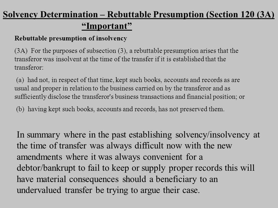 Overview Practitioners need to be aware that if advising their clients on asset protection and property is being transferred to related parties that they are well aware of Section 120 of the Bankruptcy Act and also Section 121 which is to be discussed next in this paper.