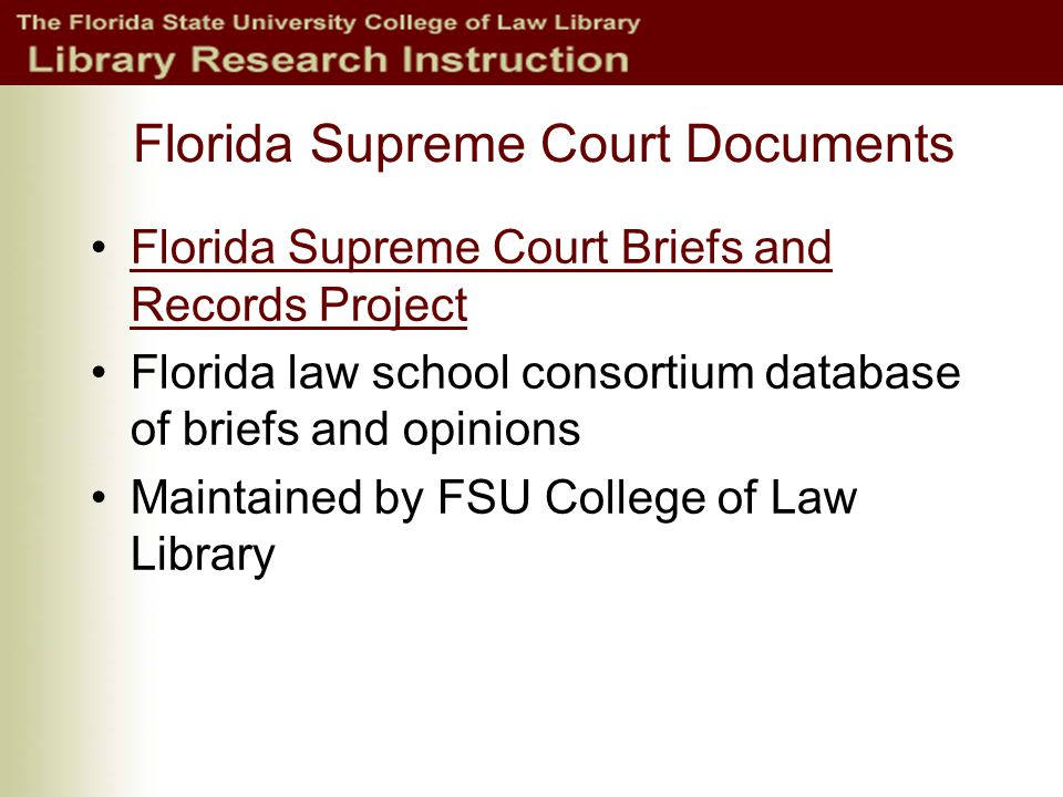 Florida Supreme Court Documents Florida Supreme Court Briefs and Records ProjectFlorida Supreme Court Briefs and Records Project Florida law school consortium database of briefs and opinions Maintained by FSU College of Law Library
