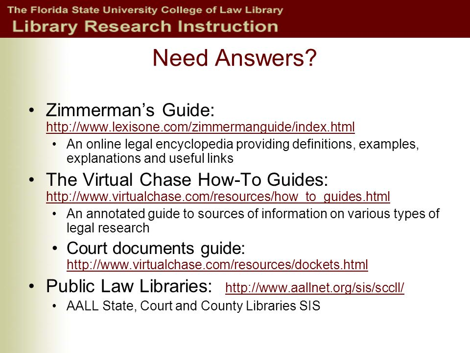 Need Answers? Zimmerman's Guide: http://www.lexisone.com/zimmermanguide/index.html http://www.lexisone.com/zimmermanguide/index.html An online legal e