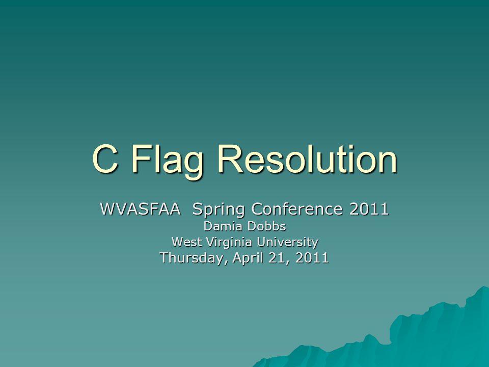 C Flag Resolution WVASFAA Spring Conference 2011 Damia Dobbs West Virginia University Thursday, April 21, 2011