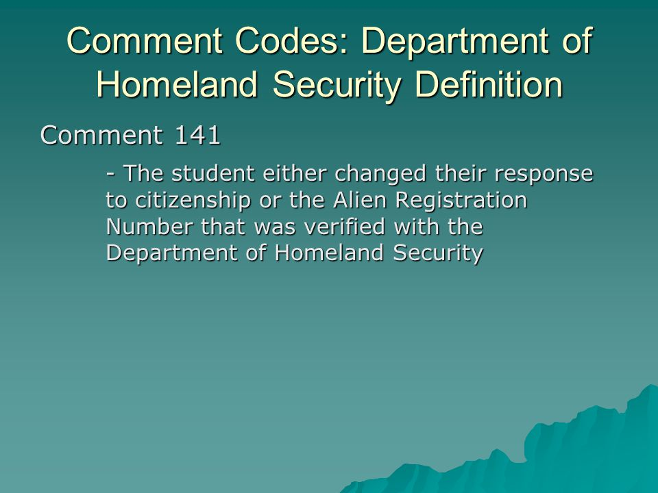 Comment Codes: Department of Homeland Security Definition Comment 141 - The student either changed their response to citizenship or the Alien Registra