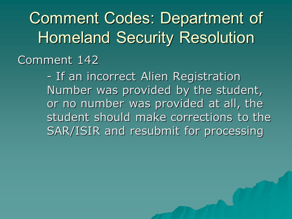 Comment Codes: Department of Homeland Security Resolution Comment 142 - If an incorrect Alien Registration Number was provided by the student, or no n