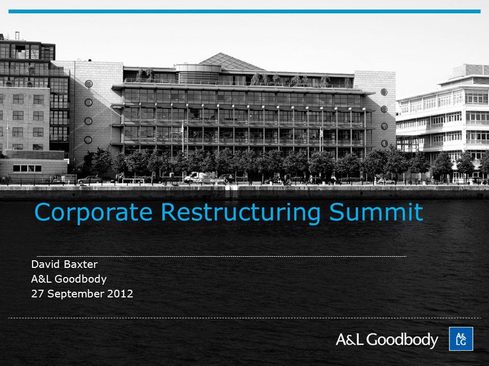 Corporate Restructuring Summit David Baxter A&L Goodbody 27 September 2012